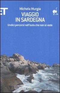 Viaggio in Sardegna. Undici percorsi nell'isola che non si vede - Murgia Michela - wuz.it