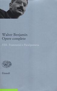 Libro Opere complete. Vol. 8: Frammenti e paralipomena. Walter Benjamin
