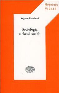 Sociologia e classi sociali - Augusto Illuminati - copertina