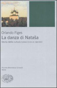 Libro La danza di Natasha. Storia della cultura russa (XVIII-XX secolo) Orlando Figes