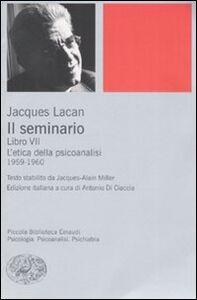 Foto Cover di Il seminario. Libro VII. L'etica della psicoanalisi (1959-1960), Libro di Jacques Lacan, edito da Einaudi