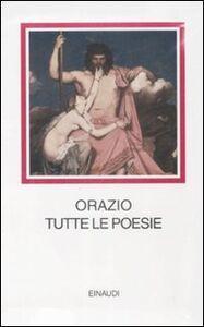 Libro Tutte le poesie. Testo latino a fronte Q. Flacco Orazio