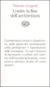 Libro Contro la fine dell'architettura Vittorio Gregotti