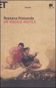 Libro Un viaggio inutile Rossana Rossanda
