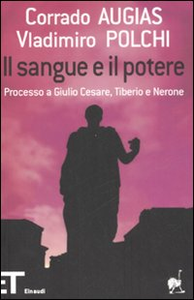 Libro Il sangue e il potere. Processo a Giulio Cesare, Tiberio, Nerone Corrado Augias , Vladimiro Polchi
