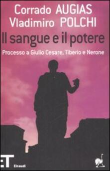 Il sangue e il potere. Processo a Giulio Cesare, Tiberio, Nerone - Corrado Augias,Vladimiro Polchi - copertina