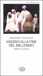 Libro Viaggio alla fine del millennio. Libretto d'opera Abraham Yehoshua