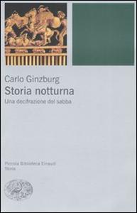 Libro Storia notturna. Una decifrazione del sabba Carlo Ginzburg
