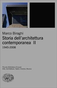 Storia dell'architettura contemporanea. Vol. 2: 1945-2008. - Marco Biraghi - copertina