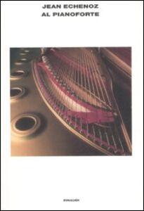 Libro Al pianoforte Jean Echenoz