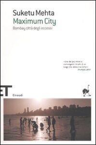 Libro Maximum City. Bombay città degli eccessi Suketu Mehta