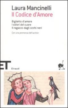 Il codice d'amore. Biglietto d'amore-I colori del cuore-Il ragazzo dagli occhi neri - Laura Mancinelli - copertina