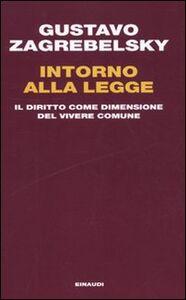 Foto Cover di Intorno alla legge. Il diritto come dimensione del vivere comune, Libro di Gustavo Zagrebelsky, edito da Einaudi