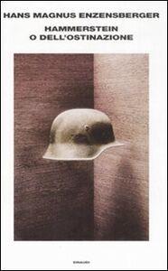 Libro Hammerstein o dell'ostinazione. Una storia tedesca Hans M. Enzensberger