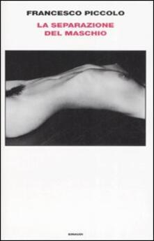 La separazione del maschio - Francesco Piccolo - copertina