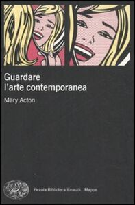 Foto Cover di Guardare l'arte contemporanea, Libro di Mary Acton, edito da Einaudi