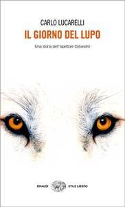 Il giorno del lupo. Una storia dell'ispettore Coliandro