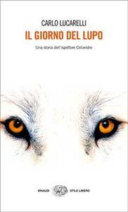 Libro Il giorno del lupo. Una storia dell'ispettore Coliandro Carlo Lucarelli