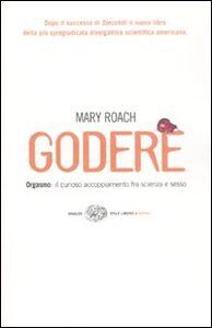 Foto Cover di Godere. Orgasmo: il curioso accoppiamento tra scienza e sesso, Libro di Mary Roach, edito da Einaudi
