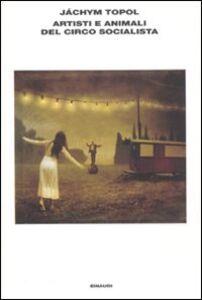 Foto Cover di Artisti e animali del circo socialista, Libro di Jáchym Topol, edito da Einaudi