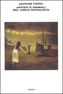 Libro Artisti e animali del circo socialista Jáchym Topol