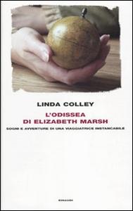 Libro L' odissea di Elizabeth Marsh. Sogni e avventure di una viaggiatrice instancabile Linda Colley