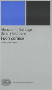 Fuori cornice. L'arte oltre l'arte - Alessandro Dal Lago,Serena Giordano - copertina