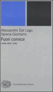 Libro Fuori cornice. L'arte oltre l'arte Alessandro Dal Lago , Serena Giordano