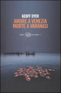 Amore a Venezia. Morte a Varanasi - Geoff Dyer - copertina