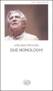 Foto Cover di Due monologhi, Libro di Vitaliano Trevisan, edito da Einaudi