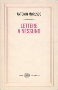 Libro Lettere a nessuno Antonio Moresco