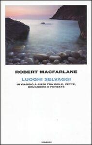 Foto Cover di Luoghi selvaggi. In viaggio a piedi tra isole, vette, brughiere e foreste, Libro di Robert Macfarlane, edito da Einaudi