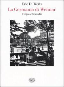 Libro La Germania di Weimar. Utopia e tragedia Eric D. Weitz