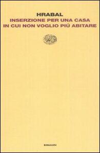 Libro Inserzione per una casa in cui non voglio più abitare Bohumil Hrabal