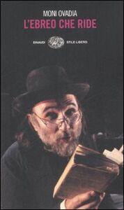 Foto Cover di L' ebreo che ride. L'umorismo ebraico in otto lezioni e duecento storielle, Libro di Moni Ovadia, edito da Einaudi