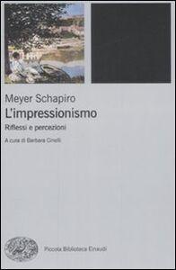 Libro L' impressionismo. Riflessi e percezioni Meyer Schapiro