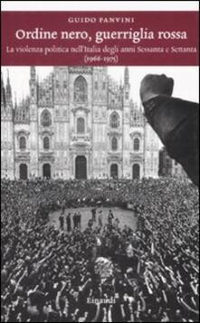 Rallydeicolliscaligeri.it Ordine nero, guerriglia rossa. La violenza politica nell'Italia degli anni Sessanta e Settanta (1966-1975) Image