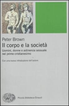Il corpo e la società. Uomini, donne e astinenza sessuale nei primi secoli cristiani - Peter Brown - copertina