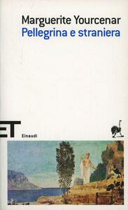 Pellegrina e straniera - Marguerite Yourcenar - copertina