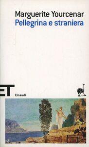 Foto Cover di Pellegrina e straniera, Libro di Marguerite Yourcenar, edito da Einaudi