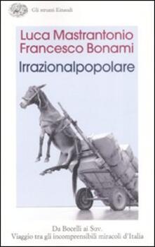 Promoartpalermo.it L' irrazionalpopolare. Da Bocelli ai Suv. Viaggio tra gli incomprensibili miracoli d'Italia Image