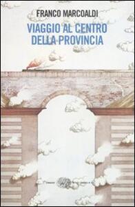 Viaggio al centro della provincia - Franco Marcoaldi - copertina