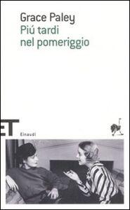 Foto Cover di Più tardi nel pomeriggio, Libro di Grace Paley, edito da Einaudi