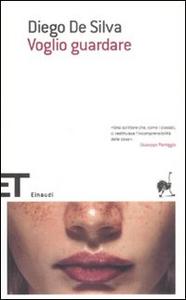 Libro Voglio guardare Diego De Silva