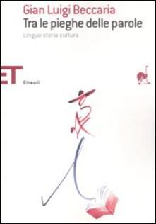 Tra le pieghe delle parole. Lingua storia cultura - Gian Luigi Beccaria - copertina