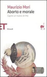 Aborto e morale. Capire un nuovo diritto - Maurizio Mori - copertina
