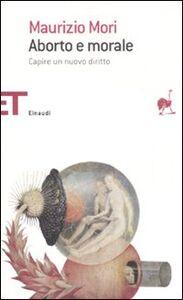 Libro Aborto e morale. Capire un nuovo diritto Maurizio Mori