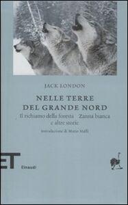 Foto Cover di Nelle terre del nord. Il richiamo della foresta, Zanna bianca e altre storie, Libro di Jack London, edito da Einaudi