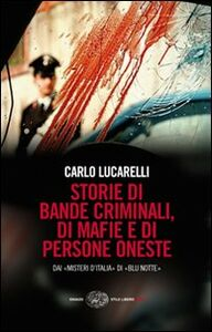 Libro Storie di bande criminali, di mafie e di persone oneste. Dai «Misteri d'Italia» di «Blu notte» Carlo Lucarelli