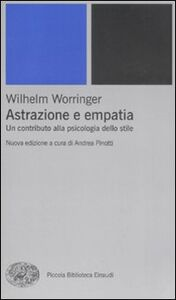 Libro Astrazione e empatia. Un contributo alla psicologia dello stile Wilhelm Worringer